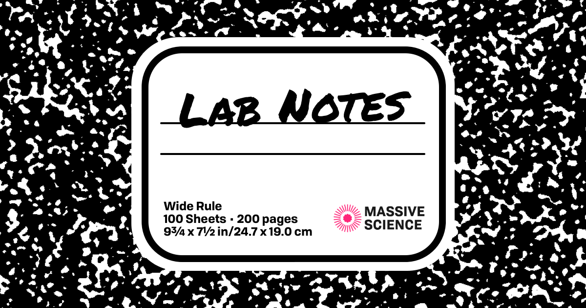 Lab Notes • Massive Science